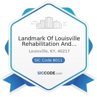 Landmark Of Louisville Rehabilitation And Nursing - SIC Code 8011 - Offices and Clinics of...
