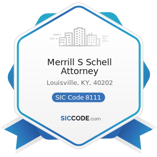 Merrill S Schell Attorney - SIC Code 8111 - Legal Services