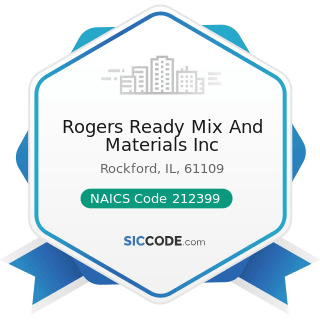 Rogers Ready Mix And Materials Inc - NAICS Code 212399 - All Other Nonmetallic Mineral Mining