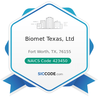 Biomet Texas, Ltd - NAICS Code 423450 - Medical, Dental, and Hospital Equipment and Supplies...