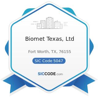 Biomet Texas, Ltd - SIC Code 5047 - Medical, Dental, and Hospital Equipment and Supplies