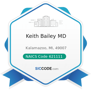 Keith Bailey MD - NAICS Code 621111 - Offices of Physicians (except Mental Health Specialists)