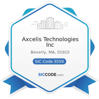 Axcelis Technologies Inc - SIC Code 3559 - Special Industry Machinery, Not Elsewhere Classified