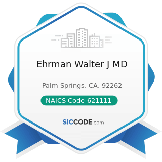 Ehrman Walter J MD - NAICS Code 621111 - Offices of Physicians (except Mental Health Specialists)