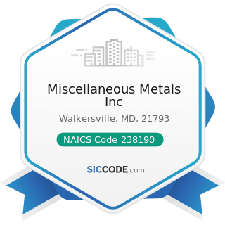 Miscellaneous Metals Inc - NAICS Code 238190 - Other Foundation, Structure, and Building...