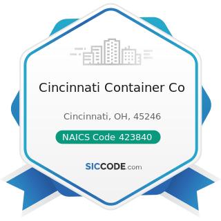 Cincinnati Container Co - NAICS Code 423840 - Industrial Supplies Merchant Wholesalers