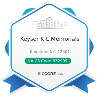 Keyser K L Memorials - NAICS Code 332999 - All Other Miscellaneous Fabricated Metal Product...