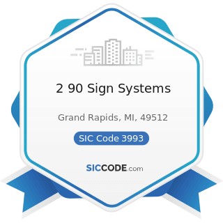 2 90 Sign Systems - SIC Code 3993 - Signs and Advertising Specialties