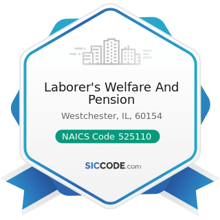 Laborer's Welfare And Pension - NAICS Code 525110 - Pension Funds