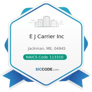 E J Carrier Inc - NAICS Code 113310 - Logging