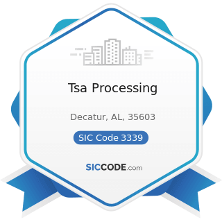 Tsa Processing - SIC Code 3339 - Primary Smelting and Refining of Nonferrous Metals, except...