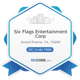 Six Flags Entertainment Corp - SIC Code 7999 - Amusement and Recreation Services, Not Elsewhere...