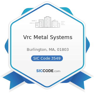 Vrc Metal Systems - SIC Code 3549 - Metalworking Machinery, Not Elsewhere Classified