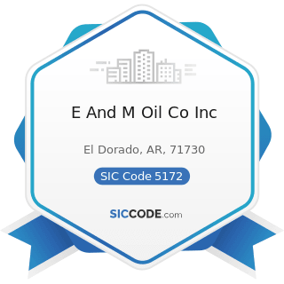 E And M Oil Co Inc - SIC Code 5172 - Petroleum and Petroleum Products Wholesalers, except Bulk...