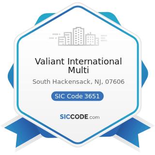 Valiant International Multi - SIC Code 3651 - Household Audio and Video Equipment