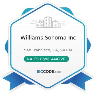 Williams Sonoma Inc - NAICS Code 444220 - Nursery, Garden Center, and Farm Supply Stores