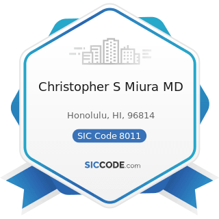 Christopher S Miura MD - SIC Code 8011 - Offices and Clinics of Doctors of Medicine