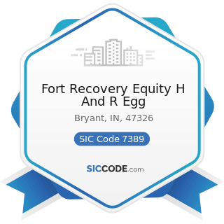 Fort Recovery Equity H And R Egg - SIC Code 7389 - Business Services, Not Elsewhere Classified