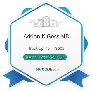 Adrian K Goss MD - NAICS Code 621111 - Offices of Physicians (except Mental Health Specialists)