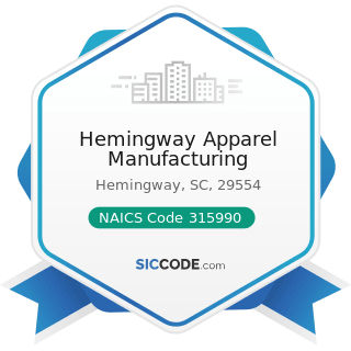 Hemingway Apparel Manufacturing - NAICS Code 315990 - Apparel Accessories and Other Apparel...