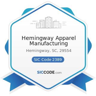 Hemingway Apparel Manufacturing - SIC Code 2389 - Apparel and Accessories, Not Elsewhere...
