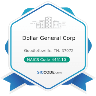 Dollar General Corp - NAICS Code 445110 - Supermarkets and Other Grocery (except Convenience)...