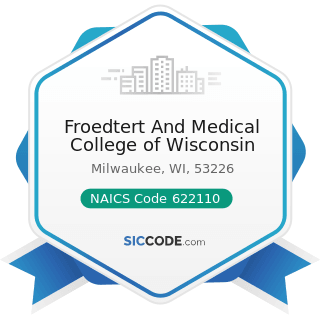 Froedtert And Medical College of Wisconsin - NAICS Code 622110 - General Medical and Surgical...
