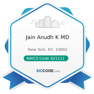 Jain Anudh K MD - NAICS Code 621111 - Offices of Physicians (except Mental Health Specialists)
