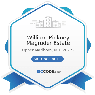William Pinkney Magruder Estate - SIC Code 8011 - Offices and Clinics of Doctors of Medicine