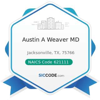 Austin A Weaver MD - NAICS Code 621111 - Offices of Physicians (except Mental Health Specialists)