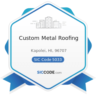 Custom Metal Roofing - SIC Code 5033 - Roofing, Siding, and Insulation Materials