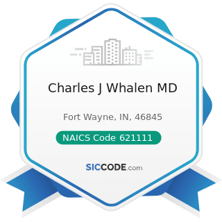 Charles J Whalen MD - NAICS Code 621111 - Offices of Physicians (except Mental Health...