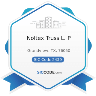 Noltex Truss L. P - SIC Code 2439 - Structural Wood Members, Not Elsewhere Classified