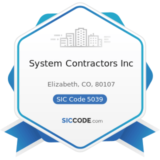 System Contractors Inc - SIC Code 5039 - Construction Materials, Not Elsewhere Classified