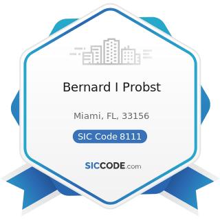 Bernard I Probst - SIC Code 8111 - Legal Services