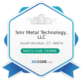 Smr Metal Technology, LLC - NAICS Code 333999 - All Other Miscellaneous General Purpose...