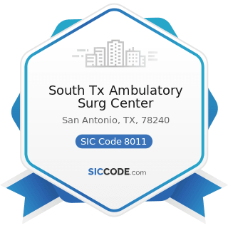 South Tx Ambulatory Surg Center - SIC Code 8011 - Offices and Clinics of Doctors of Medicine
