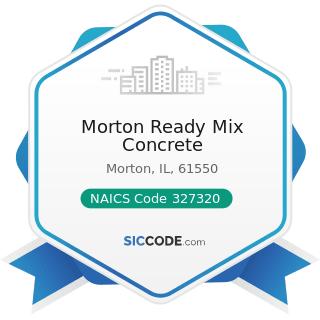 Morton Ready Mix Concrete - NAICS Code 327320 - Ready-Mix Concrete Manufacturing
