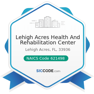 Lehigh Acres Health And Rehabilitation Center - NAICS Code 621498 - All Other Outpatient Care...
