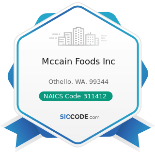 Mccain Foods Inc - NAICS Code 311412 - Frozen Specialty Food Manufacturing
