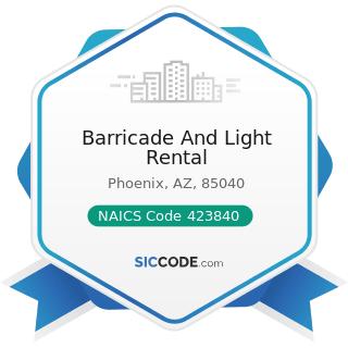 Barricade And Light Rental - NAICS Code 423840 - Industrial Supplies Merchant Wholesalers