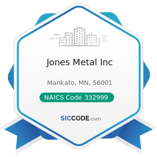 Jones Metal Inc - NAICS Code 332999 - All Other Miscellaneous Fabricated Metal Product...