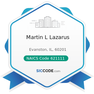 Martin L Lazarus - NAICS Code 621111 - Offices of Physicians (except Mental Health Specialists)
