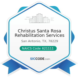 Christus Santa Rosa Rehabilitation Services - NAICS Code 621111 - Offices of Physicians (except...
