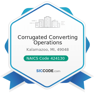 Corrugated Converting Operations - NAICS Code 424130 - Industrial and Personal Service Paper...