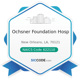 Ochsner Foundation Hosp - NAICS Code 622110 - General Medical and Surgical Hospitals