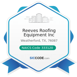 Reeves Roofing Equipment Inc - NAICS Code 333120 - Construction Machinery Manufacturing