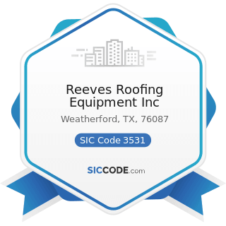 Reeves Roofing Equipment Inc - SIC Code 3531 - Construction Machinery and Equipment
