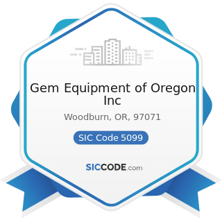 Gem Equipment of Oregon Inc - SIC Code 5099 - Durable Goods, Not Elsewhere Classified