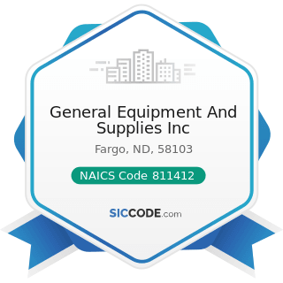 General Equipment And Supplies Inc - NAICS Code 811412 - Appliance Repair and Maintenance